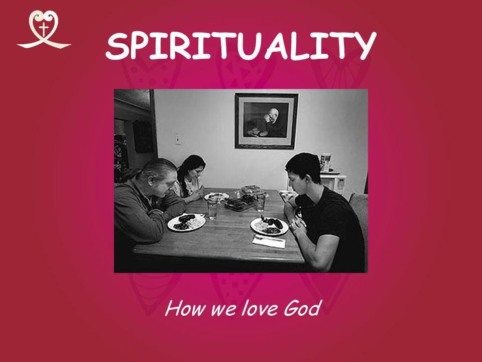 SPIRITUALITY How we love God