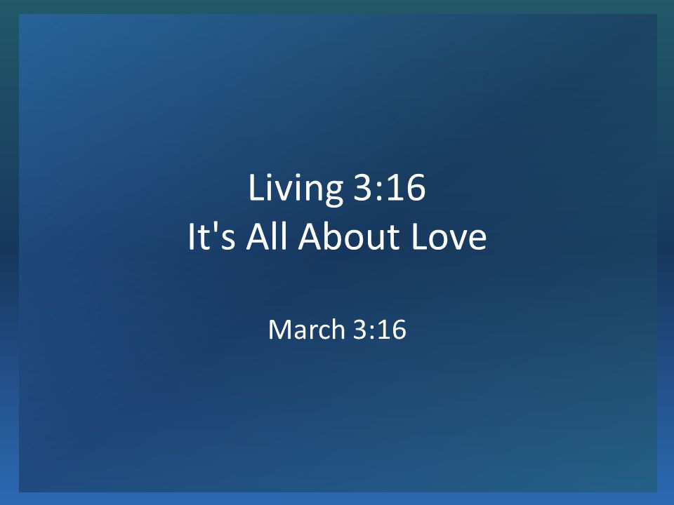 Living 3:16 It's All About Love March 3:16