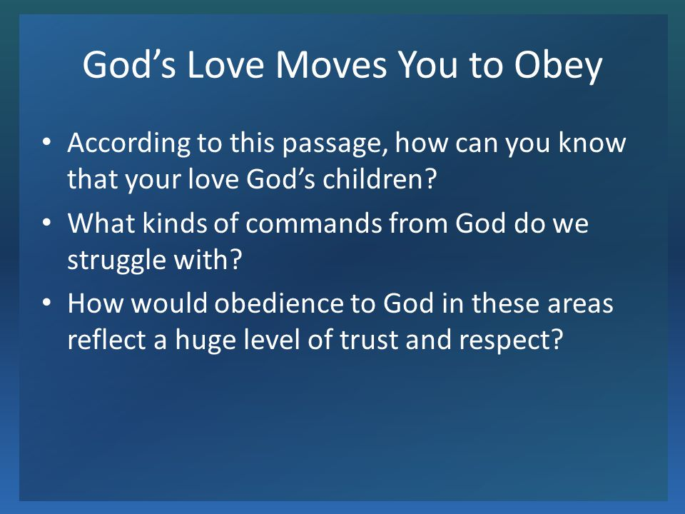 Gods Love Moves You to Obey According to this passage, how can you know that your love Gods children? What kinds of commands from God do we struggle w