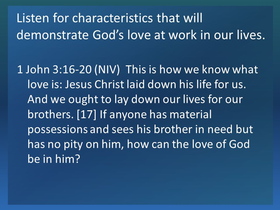 Application As a devotional exercise, find a Bible concordance, look up and read verses with the word love Look for ways this week to demonstrate Gods love to others around you Remember the fact that those who claim to love God also obey Him.