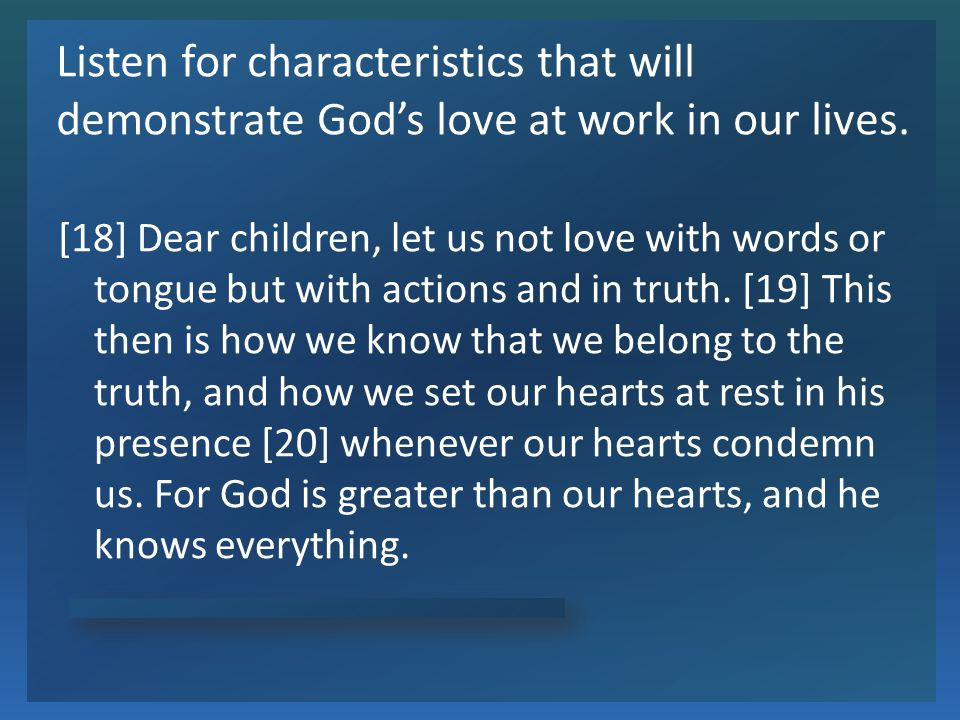 Gods Love Is in You How will the believer demonstrate that he/she has experienced Gods love, that we belong to the truth.