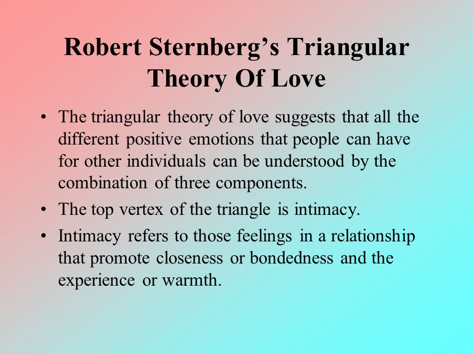 Robert Sternbergs Triangular Theory Of Love The triangular theory of love suggests that all the different positive emotions that people can have for o