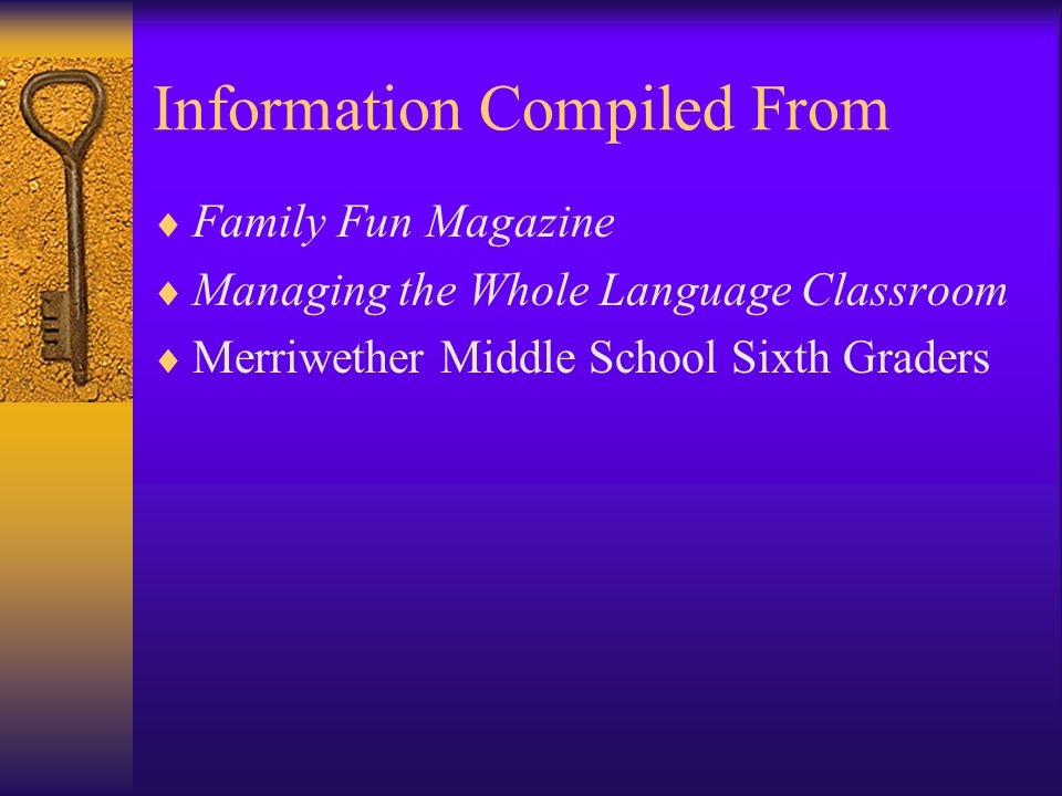 Information Compiled From Family Fun Magazine Managing the Whole Language Classroom Merriwether Middle School Sixth Graders