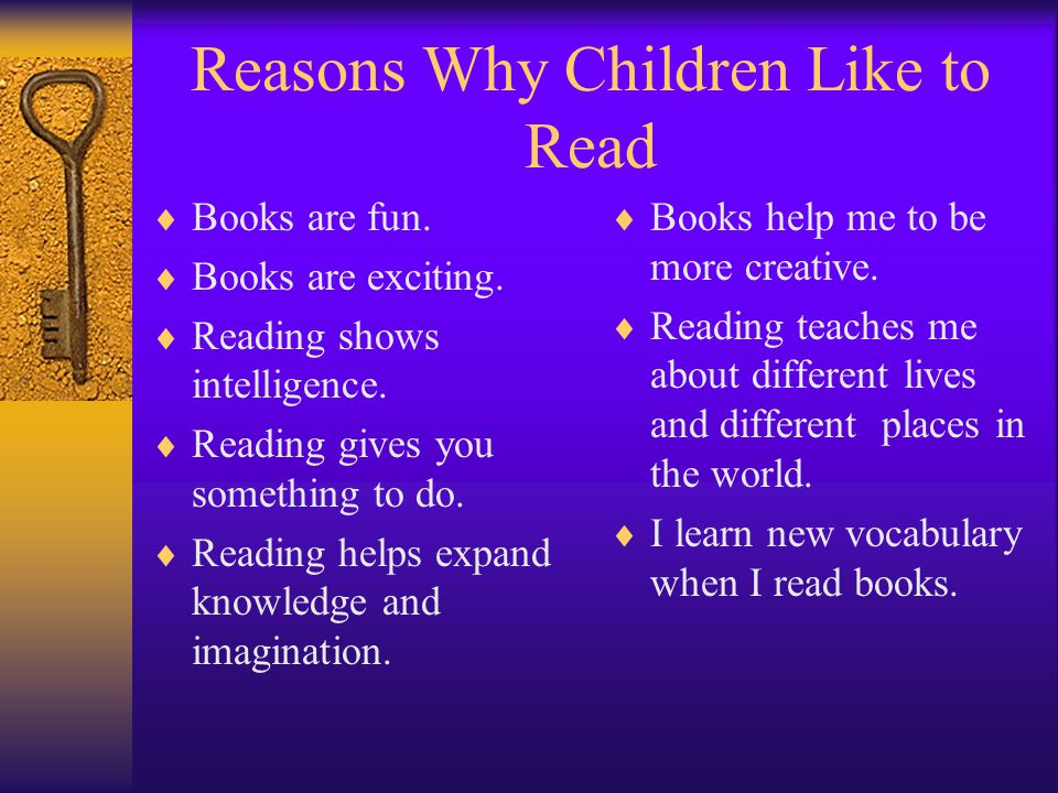 Reasons Why Children Like to Read Books are fun. Books are exciting.