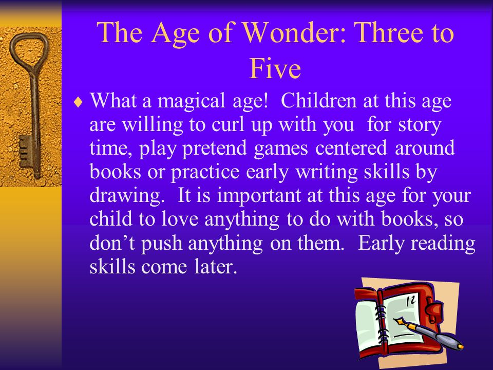 The Age of Wonder: Three to Five What a magical age.