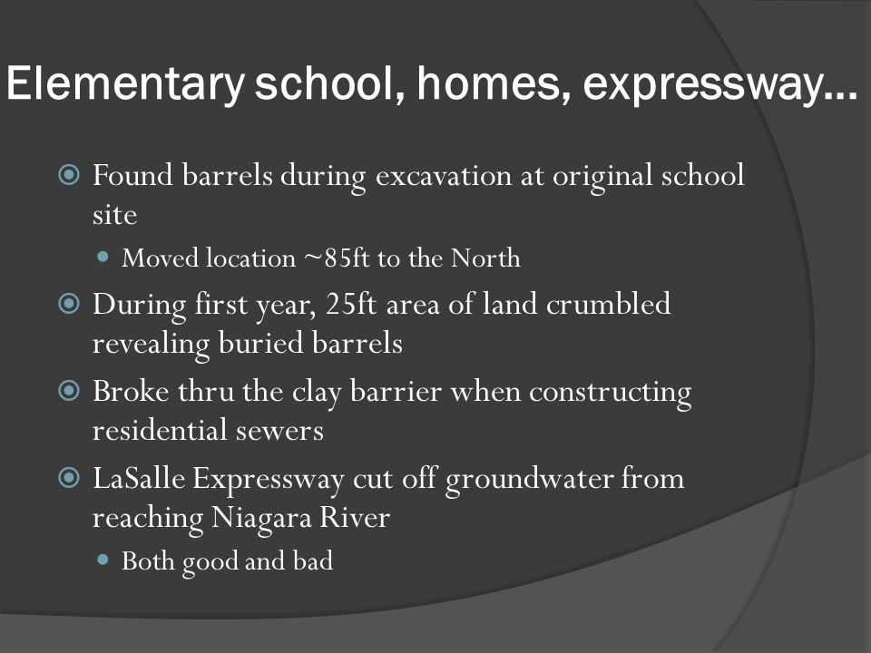 Elementary school, homes, expressway... Found barrels during excavation at original school site Moved location ~85ft to the North During first year, 2