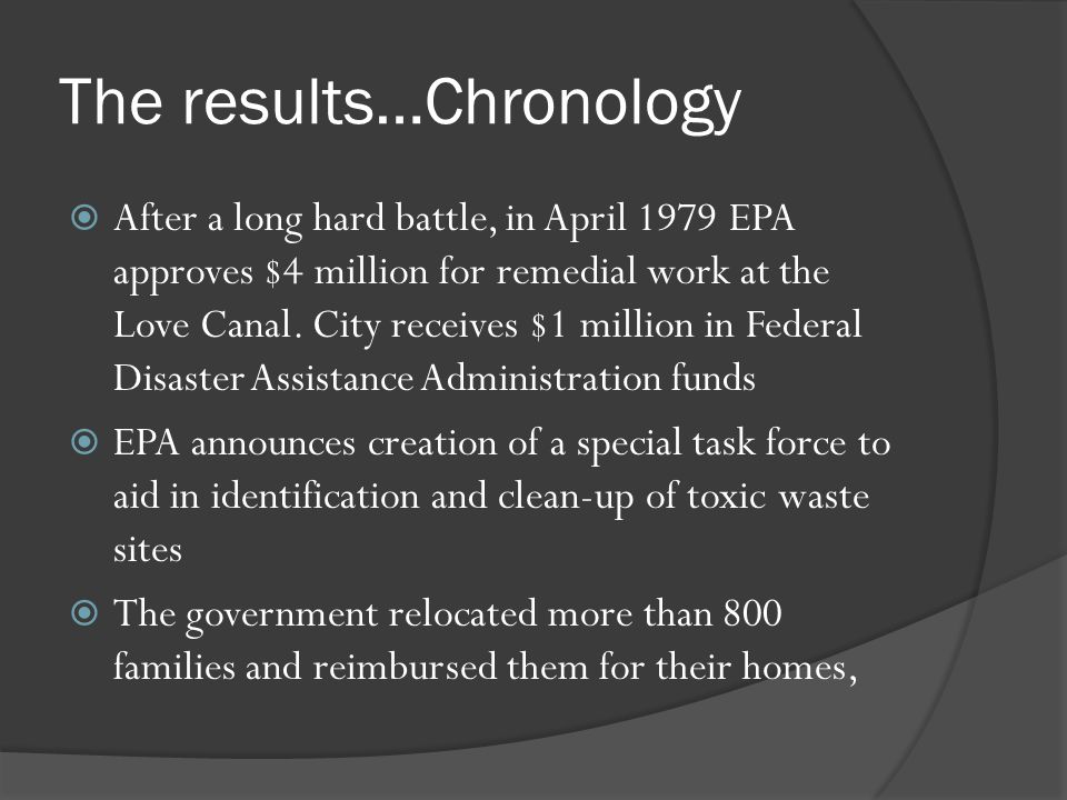 The results…Chronology After a long hard battle, in April 1979 EPA approves $4 million for remedial work at the Love Canal. City receives $1 million i