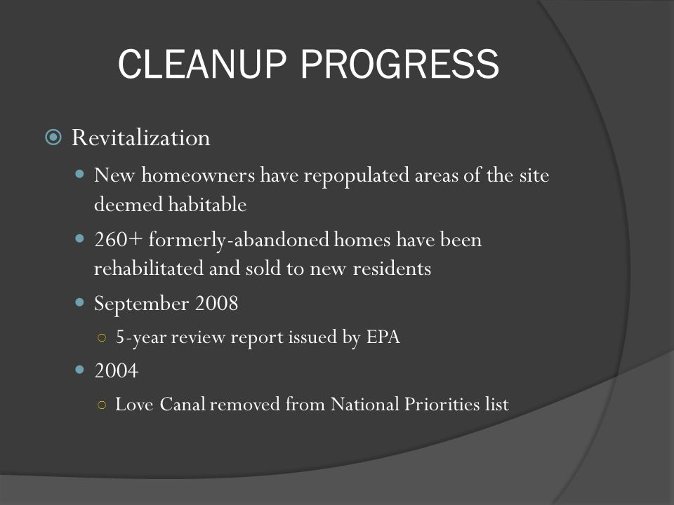 CLEANUP PROGRESS Revitalization New homeowners have repopulated areas of the site deemed habitable 260+ formerly-abandoned homes have been rehabilitat