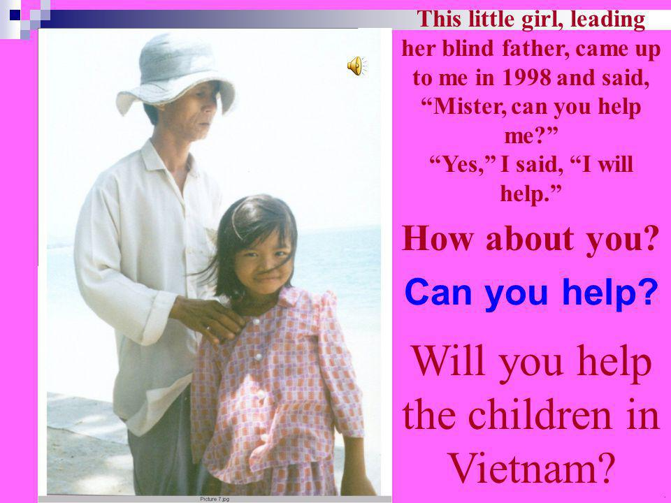 Now you can sponsor a child Sponsor a Vietnamese child for about the cost of a newspaper.