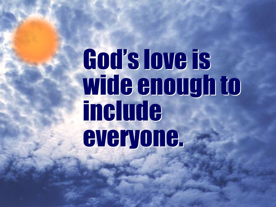 Psalm 145:17 (NIV) The Lord is loving toward all He has made.
