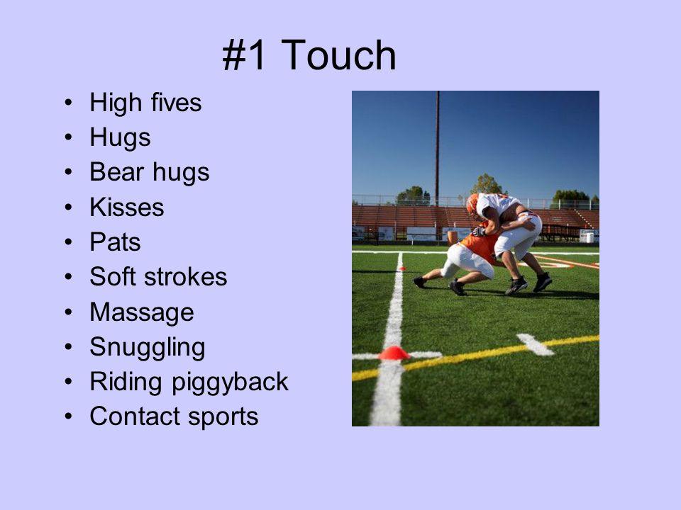#1 Touch High fives Hugs Bear hugs Kisses Pats Soft strokes Massage Snuggling Riding piggyback Contact sports