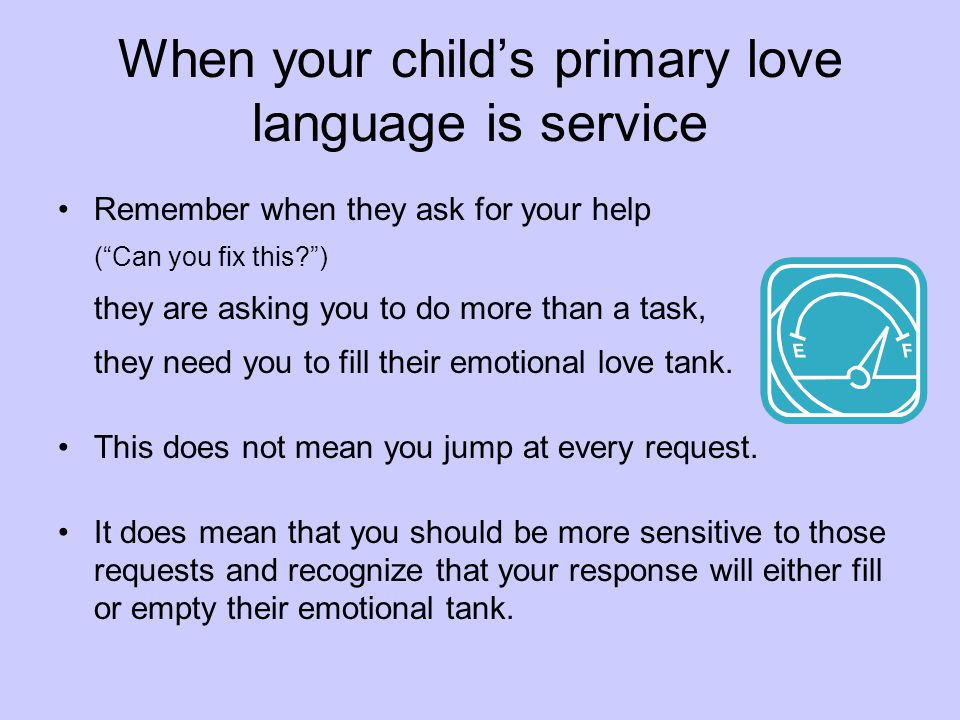 When your childs primary love language is service Remember when they ask for your help (Can you fix this?) they are asking you to do more than a task,