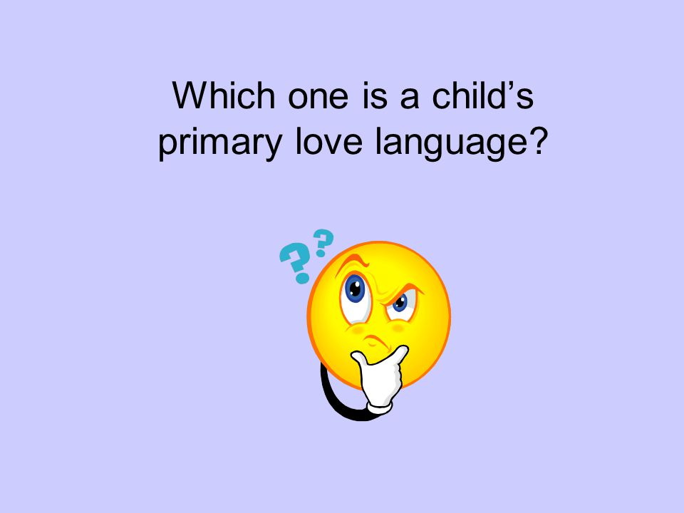 Which one is a childs primary love language?