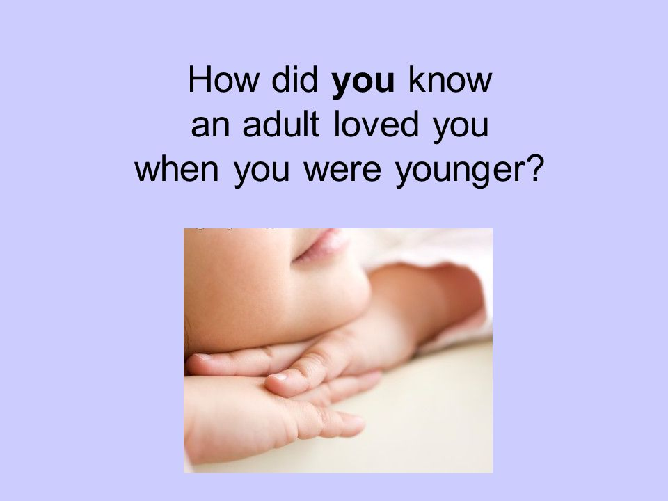 How did you know an adult loved you when you were younger?