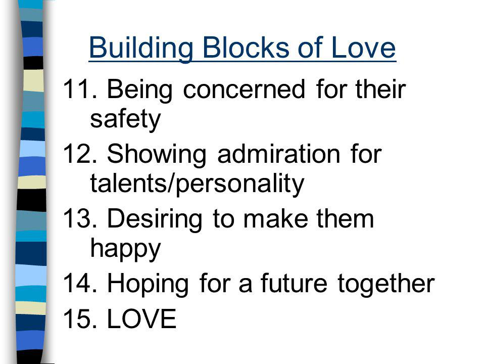 Building Blocks of Love 11. Being concerned for their safety 12.