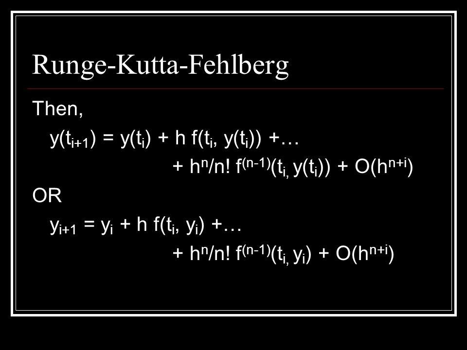 Runge-Kutta-Fehlberg Then, y(t i+1 ) = y(t i ) + h f(t i, y(t i )) +… + h n /n.