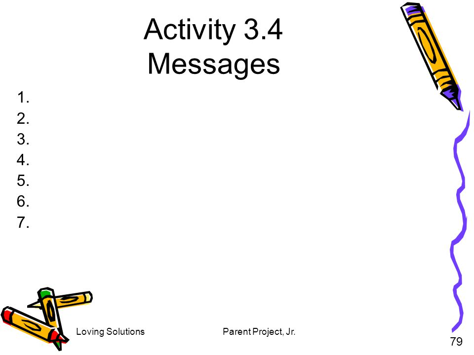Loving SolutionsParent Project, Jr. Activity 3.4 Messages 1. 2. 3. 4. 5. 6. 7. 79
