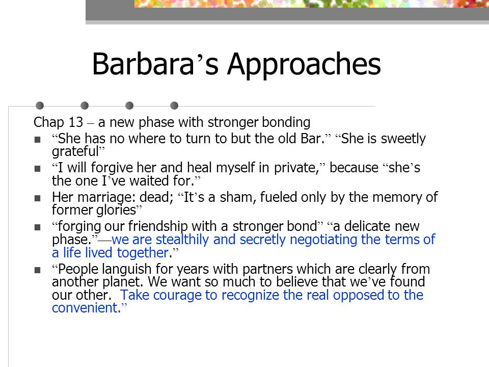 Barbara s Approaches Chap 13 – a new phase with stronger bonding She has no where to turn to but the old Bar.
