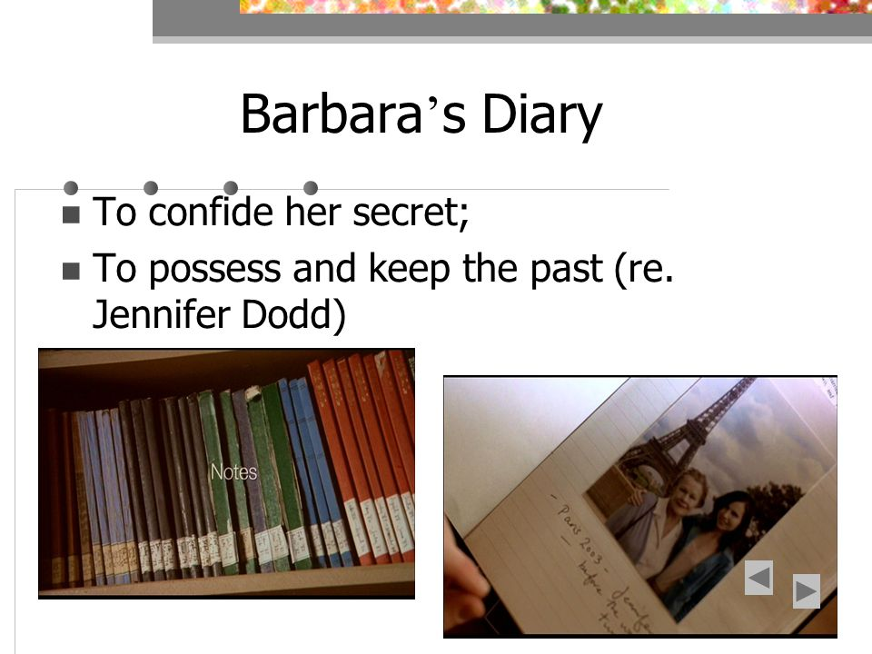 Barbara s Diary To confide her secret; To possess and keep the past (re. Jennifer Dodd)