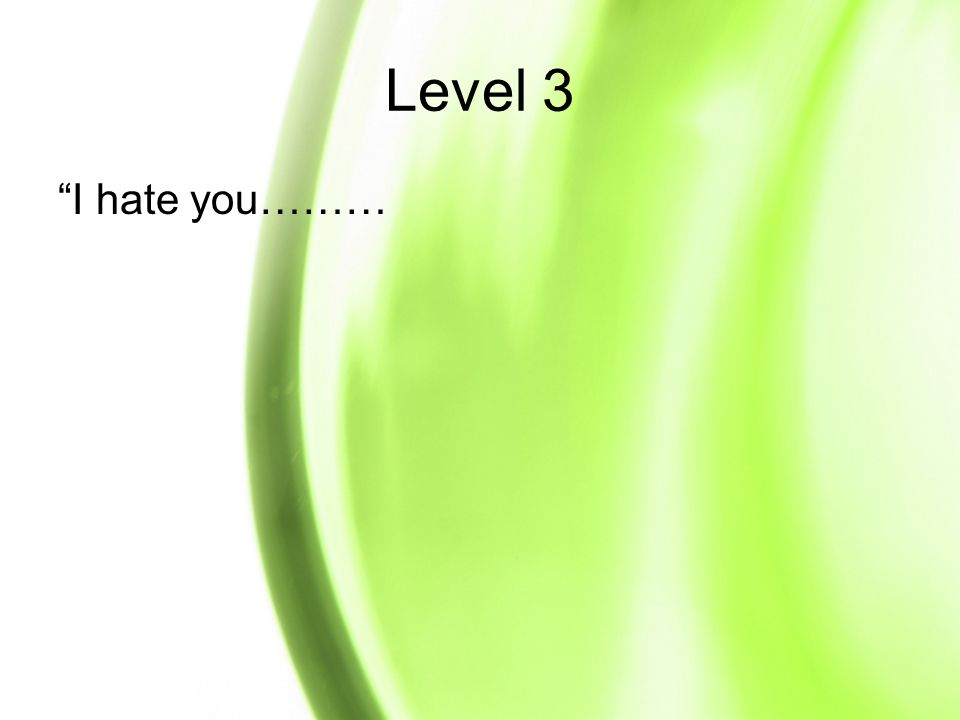 Level 3 I hate you………