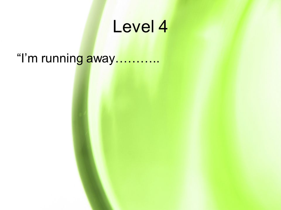 Level 4 Im running away………..