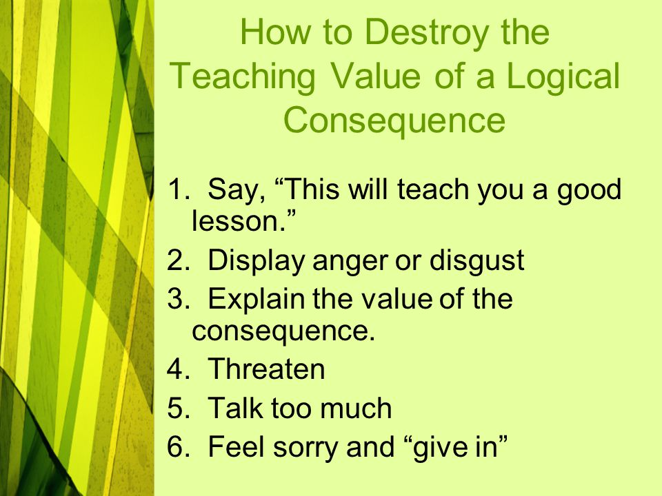 How to Destroy the Teaching Value of a Logical Consequence 1.