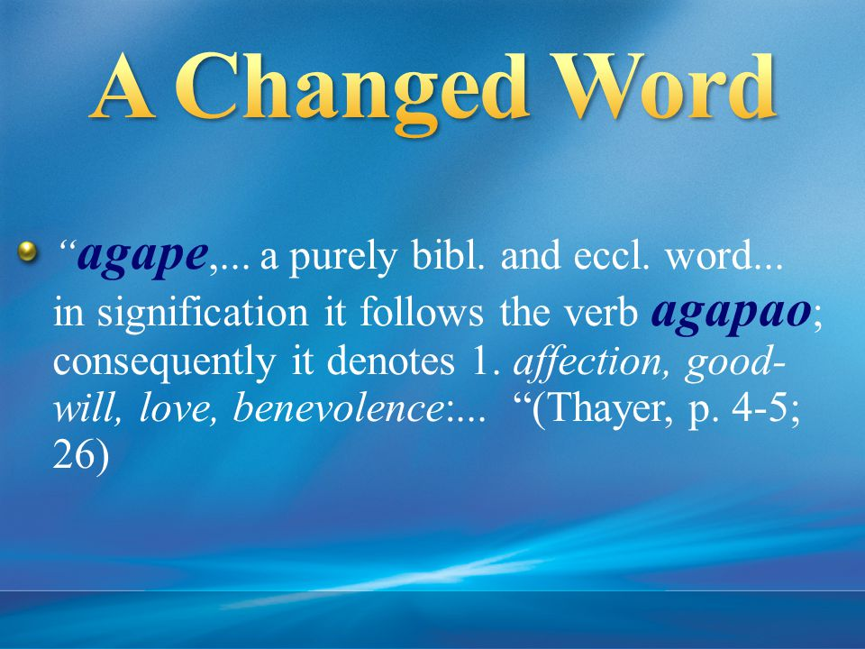 agape,... a purely bibl. and eccl. word...
