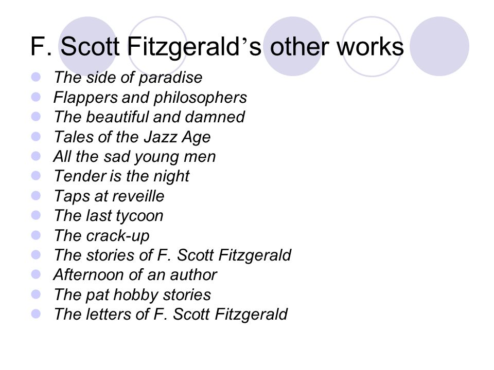 F. Scott Fitzgerald s other works The side of paradise Flappers and philosophers The beautiful and damned Tales of the Jazz Age All the sad young men
