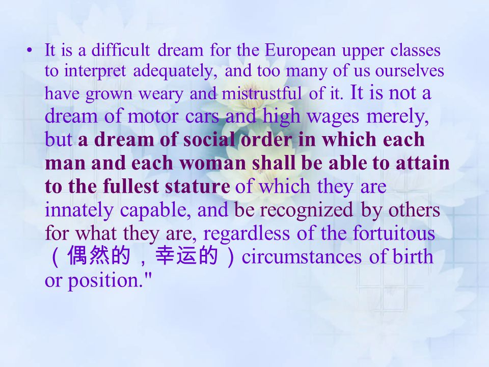 It is a difficult dream for the European upper classes to interpret adequately, and too many of us ourselves have grown weary and mistrustful of it. I