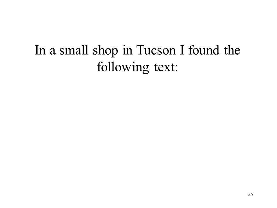 25 In a small shop in Tucson I found the following text: