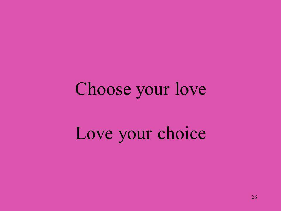 26 Choose your love Love your choice