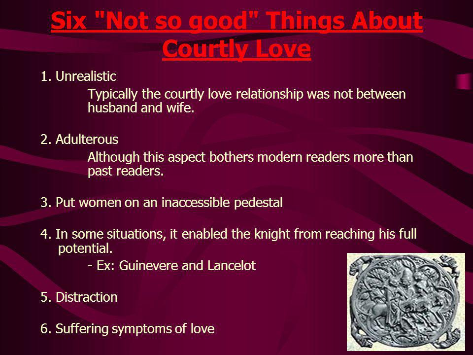 Six Not so good Things About Courtly Love 1.