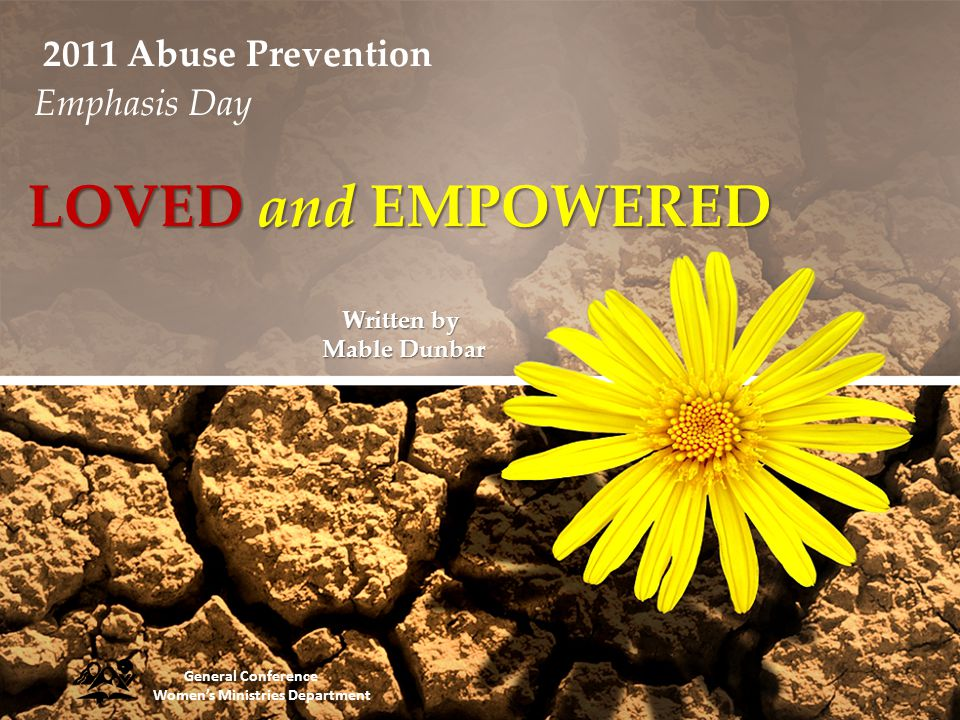 LOVED and EMPOWERED Written by Mable Dunbar General Conference Womens Ministries Department 2011 Abuse Prevention Emphasis Day