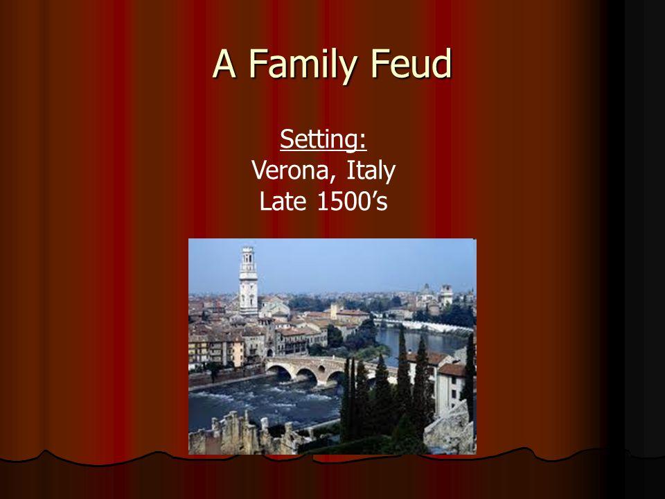 A Family Feud Setting: Verona, Italy Late 1500s