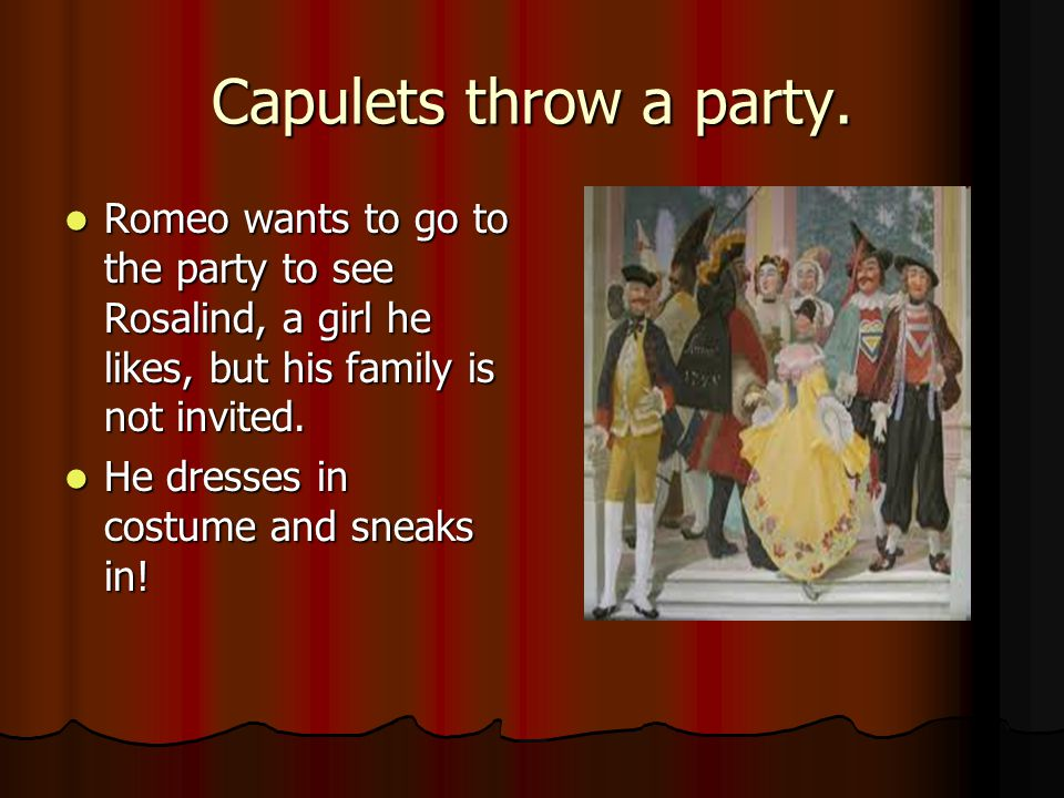 Capulets throw a party.