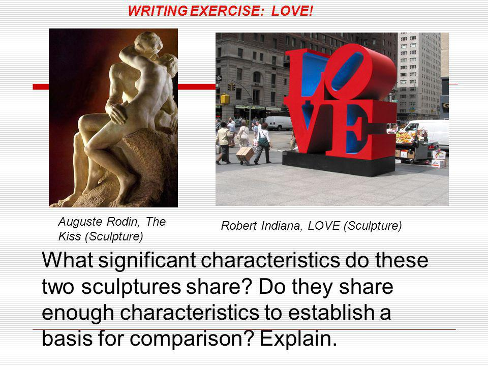Auguste Rodin, The Kiss (Sculpture) Robert Indiana, LOVE (Sculpture) What significant characteristics do these two sculptures share.