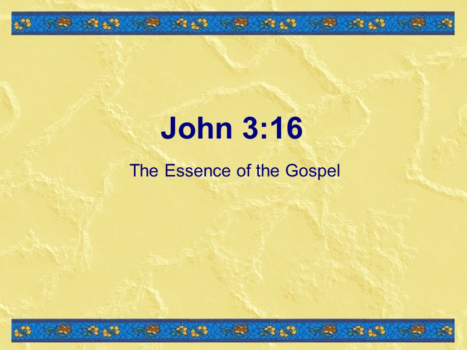 John 3:16 The Essence of the Gospel