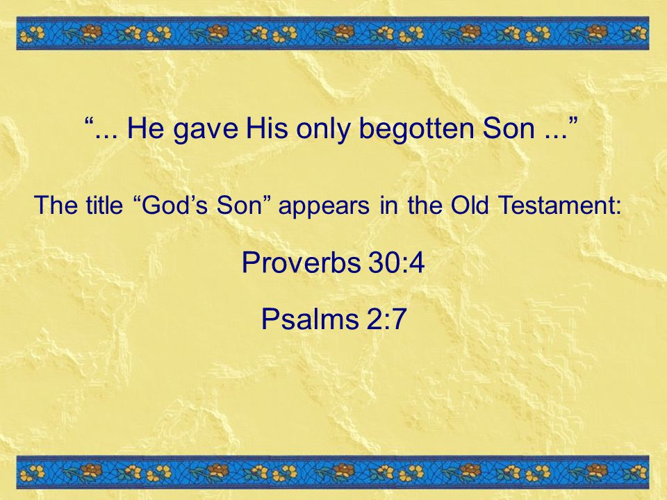 The title Gods Son appears in the Old Testament: Proverbs 30:4 Psalms 2:7...