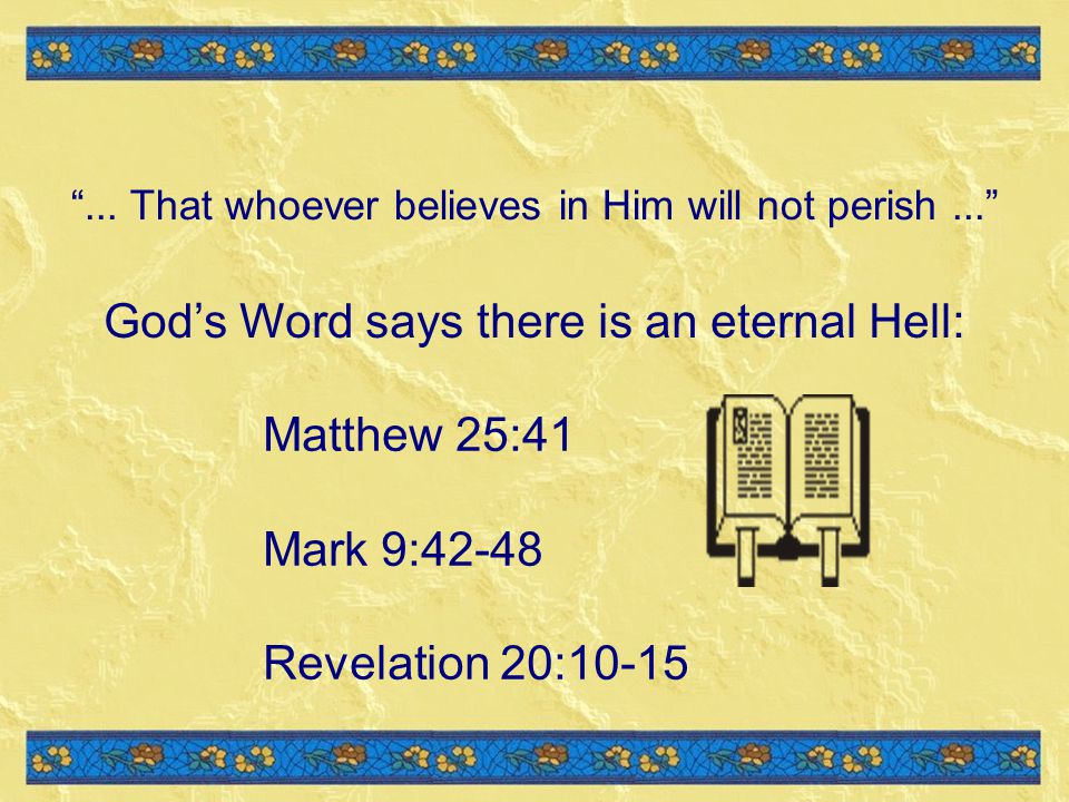 ...That whoever believes in Him will not perish...