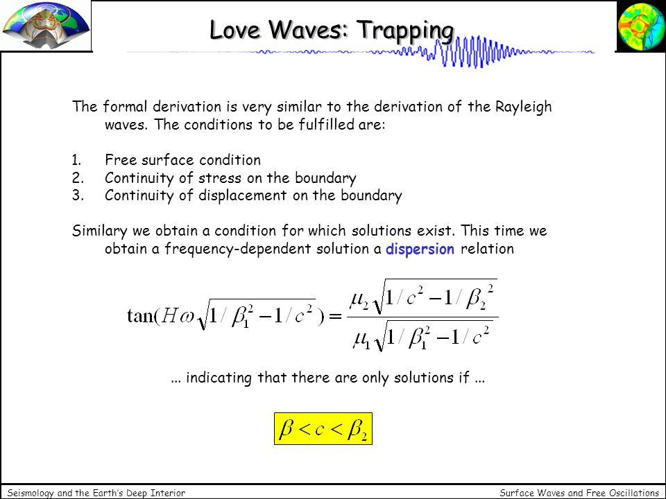 Surface Waves and Free Oscillations Seismology and the Earths Deep Interior Love Waves: Trapping The formal derivation is very similar to the derivati