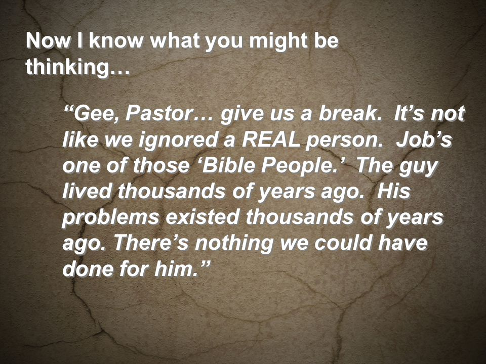 Now I know what you might be thinking… Gee, Pastor… give us a break.