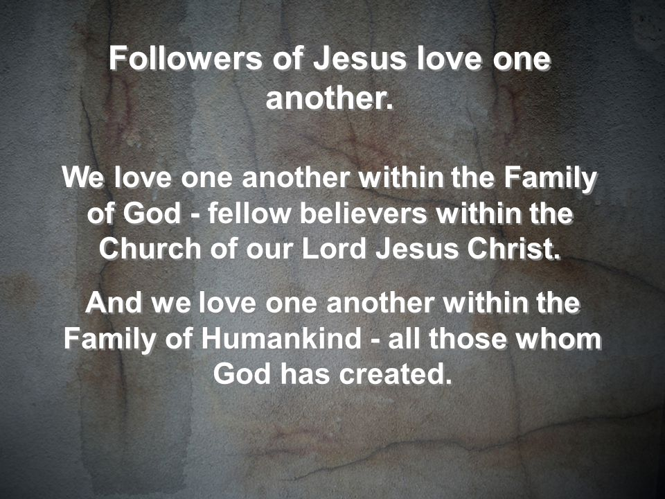 Followers of Jesus love one another.