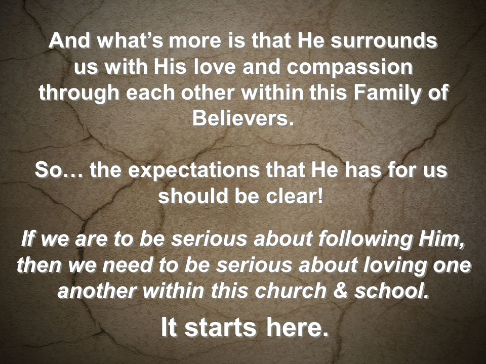 And whats more is that He surrounds us with His love and compassion through each other within this Family of Believers.
