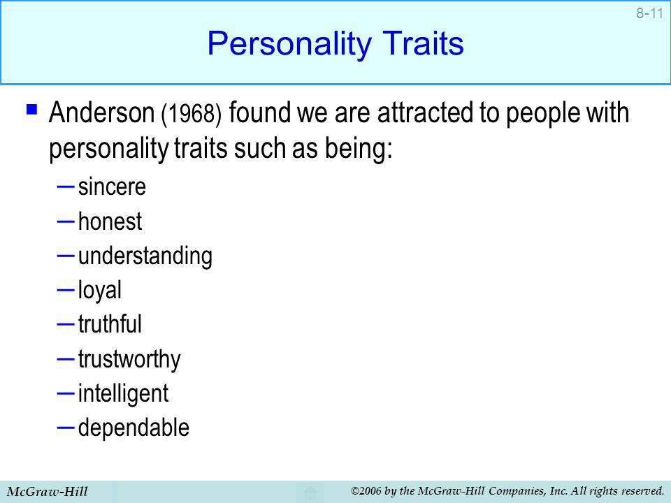 McGraw-Hill ©2006 by the McGraw-Hill Companies, Inc. All rights reserved. 8-11 Personality Traits Anderson (1968) found we are attracted to people wit