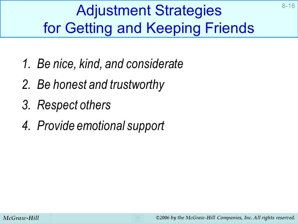 McGraw-Hill ©2006 by the McGraw-Hill Companies, Inc. All rights reserved. 8-16 Adjustment Strategies for Getting and Keeping Friends 1. Be nice, kind,