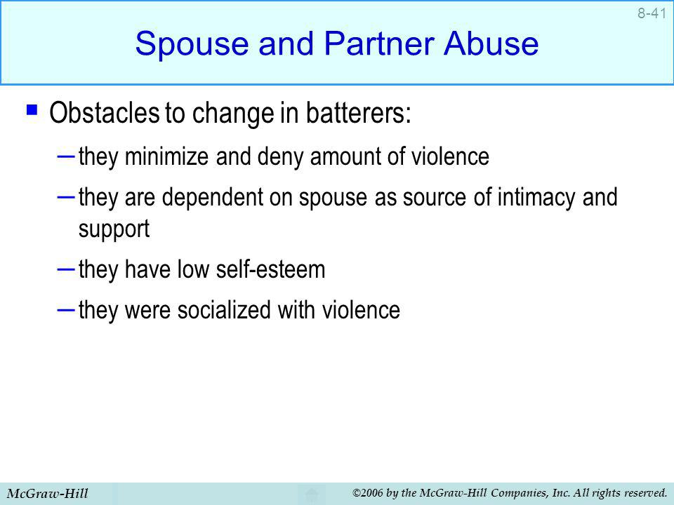 McGraw-Hill ©2006 by the McGraw-Hill Companies, Inc. All rights reserved. 8-41 Spouse and Partner Abuse Obstacles to change in batterers: – they minim