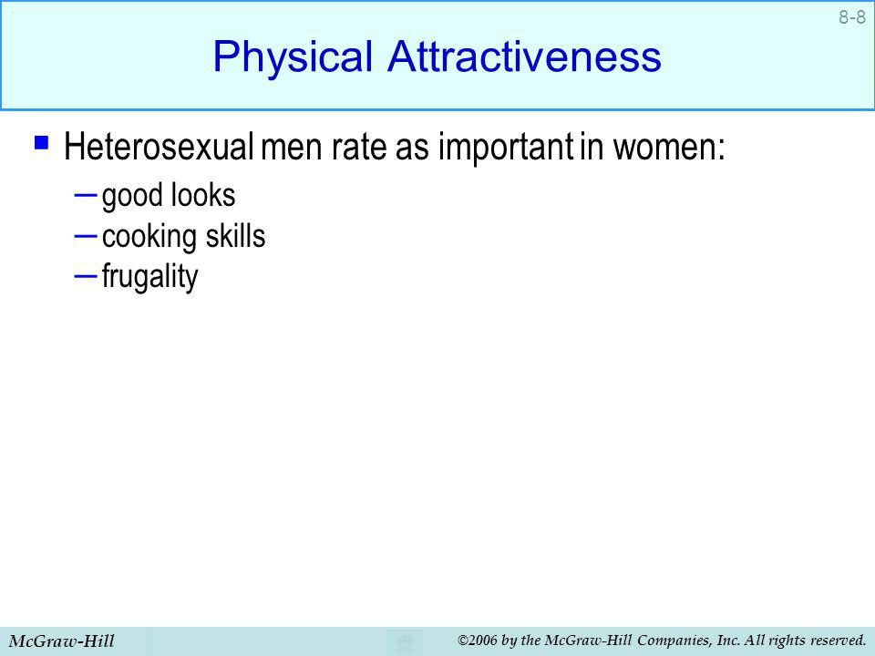 McGraw-Hill ©2006 by the McGraw-Hill Companies, Inc. All rights reserved. 8-8 Physical Attractiveness Heterosexual men rate as important in women: – g