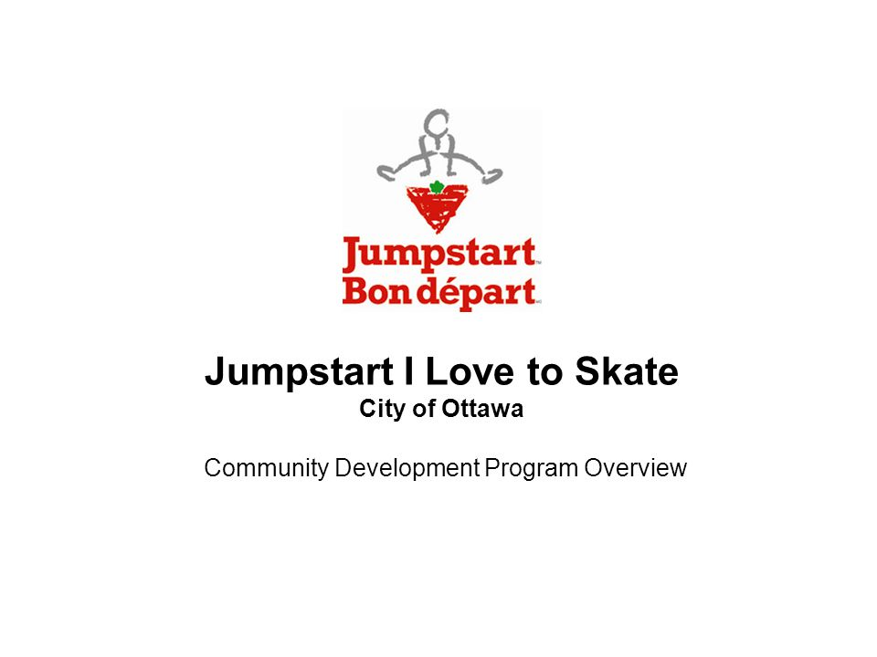 Jumpstart I Love to Skate City of Ottawa Community Development Program Overview