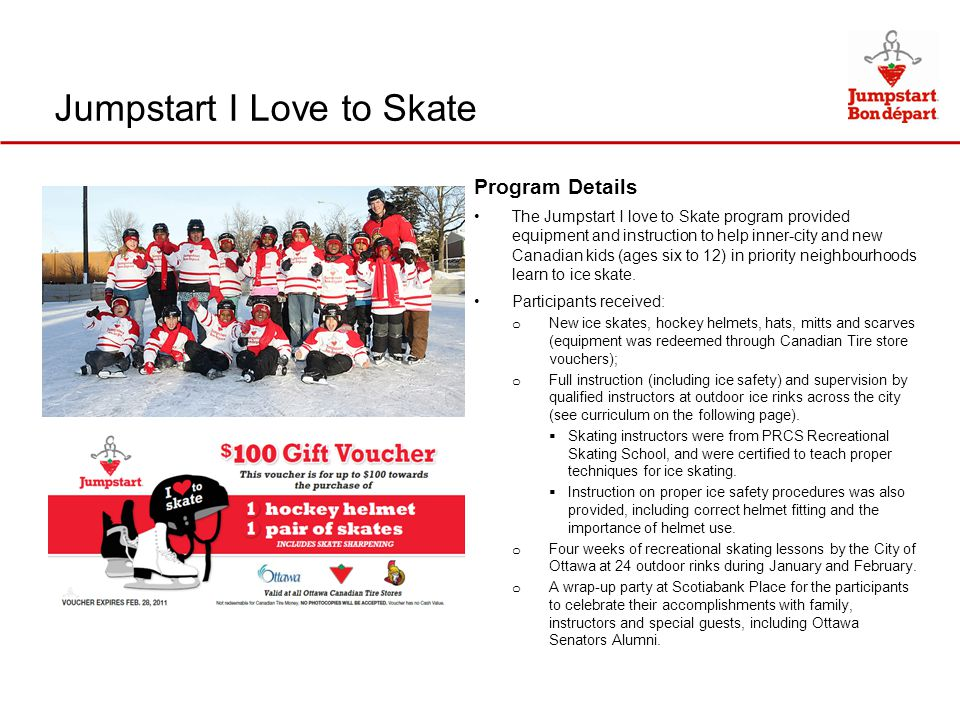 Program Details The Jumpstart I love to Skate program provided equipment and instruction to help inner-city and new Canadian kids (ages six to 12) in