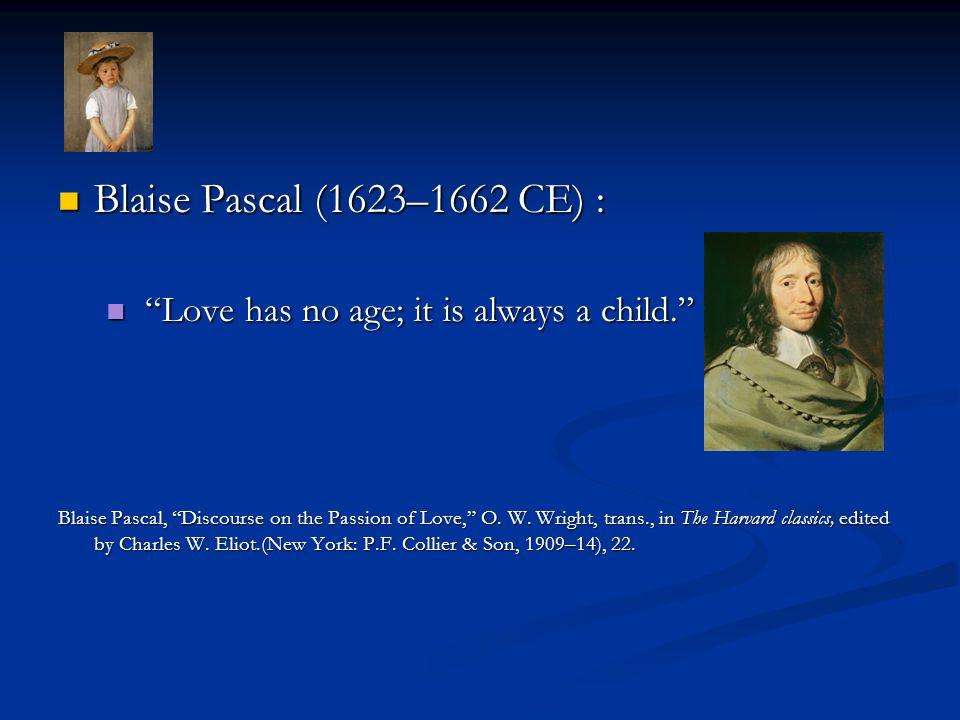 Blaise Pascal (1623–1662 CE) : Blaise Pascal (1623–1662 CE) : Love has no age; it is always a child.